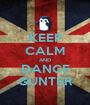 KEEP CALM AND DANCE GUNTER - Personalised Poster A1 size