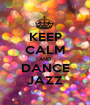 KEEP CALM AND DANCE JAZZ - Personalised Poster A1 size