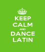 KEEP CALM AND DANCE LATIN - Personalised Poster A1 size