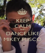 KEEP CALM AND DANCE LIKE MIKEY FUSCO - Personalised Poster A1 size