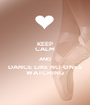 KEEP CALM AND DANCE LIKE NO ONES  WATCHING  - Personalised Poster A1 size