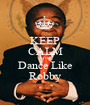 KEEP CALM AND Dance Like Robby - Personalised Poster A1 size