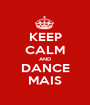 KEEP CALM AND DANCE MAIS - Personalised Poster A1 size