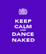 KEEP CALM AND DANCE NAKED - Personalised Poster A1 size