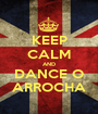 KEEP CALM AND DANCE O ARROCHA - Personalised Poster A1 size