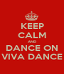 KEEP CALM AND DANCE ON VIVA DANCE - Personalised Poster A1 size