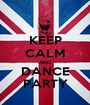 KEEP CALM AND DANCE PARTY - Personalised Poster A1 size