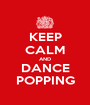 KEEP CALM AND DANCE POPPING - Personalised Poster A1 size