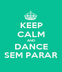 KEEP CALM AND DANCE SEM PARAR - Personalised Poster A1 size