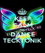 KEEP CALM AND DANCE TECKTONIK - Personalised Poster A1 size