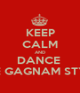 KEEP CALM AND DANCE  THE GAGNAM STYLE - Personalised Poster A1 size