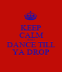 KEEP CALM AND DANCE TILL YA DROP - Personalised Poster A1 size