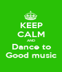 KEEP CALM AND Dance to Good music - Personalised Poster A1 size