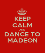 KEEP CALM AND DANCE TO MADEON - Personalised Poster A1 size