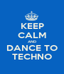 KEEP CALM AND DANCE TO TECHNO - Personalised Poster A1 size