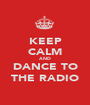 KEEP CALM AND DANCE TO THE RADIO - Personalised Poster A1 size