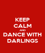 KEEP CALM AND DANCE WITH DARLINGS - Personalised Poster A1 size
