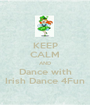 KEEP CALM AND Dance with Irish Dance 4Fun - Personalised Poster A1 size