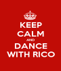 KEEP CALM AND DANCE WITH RICO - Personalised Poster A1 size