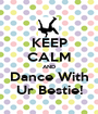 KEEP CALM AND Dance With Ur Bestie! - Personalised Poster A1 size