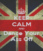 KEEP CALM AND Dance Your Ass Off - Personalised Poster A1 size