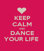 KEEP CALM AND DANCE YOUR LIFE  - Personalised Poster A1 size