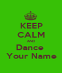 KEEP CALM AND Dance  Your Name - Personalised Poster A1 size