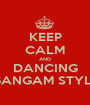 KEEP CALM AND DANCING GANGAM STYLE - Personalised Poster A1 size