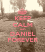 KEEP CALM AND DANIEL FOREVER - Personalised Poster A1 size