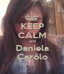 KEEP CALM and Daniela Carôlo - Personalised Poster A1 size