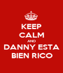 KEEP CALM AND DANNY ESTA BIEN RICO - Personalised Poster A1 size