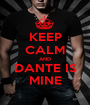 KEEP CALM AND DANTE IS MINE - Personalised Poster A1 size