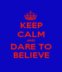 KEEP CALM AND DARE TO BELIEVE - Personalised Poster A1 size