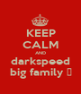 KEEP CALM AND darkspeed big family 👊 - Personalised Poster A1 size