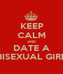 KEEP CALM AND DATE A BISEXUAL GIRL - Personalised Poster A1 size