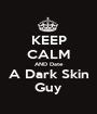 KEEP CALM AND Date A Dark Skin Guy - Personalised Poster A1 size