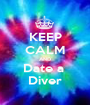 KEEP CALM AND Date a  Diver - Personalised Poster A1 size