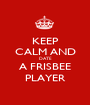 KEEP CALM AND DATE A FRISBEE PLAYER - Personalised Poster A1 size