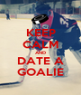 KEEP CALM AND DATE A GOALIE - Personalised Poster A1 size