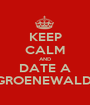 KEEP CALM AND DATE A GROENEWALD  - Personalised Poster A1 size