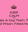 KEEP CALM AND Date A Guy That's Tall And Wears Fitted Hats  - Personalised Poster A1 size