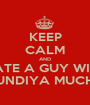 KEEP CALM AND DATE A GUY WITH KUNDIYA MUCHA - Personalised Poster A1 size