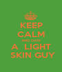 KEEP CALM AND DATE A  LIGHT  SKIN GUY - Personalised Poster A1 size