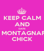 KEEP CALM AND DATE A MONTAGNARD CHICK - Personalised Poster A1 size