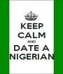 KEEP CALM AND DATE A NIGERIAN - Personalised Poster A1 size