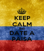 KEEP CALM AND DATE A PAISA - Personalised Poster A1 size