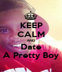 KEEP CALM AND Date A Pretty Boy - Personalised Poster A1 size