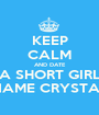 KEEP CALM AND DATE A SHORT GIRL NAME CRYSTAL - Personalised Poster A1 size