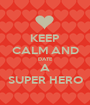 KEEP CALM AND DATE A SUPER HERO - Personalised Poster A1 size