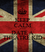 KEEP CALM AND DATE A THEATRE KID - Personalised Poster A1 size
